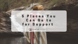 5 Places You Can Go to for Support