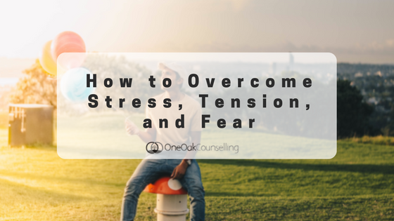 How to Overcome Stress, Tension, and Fear